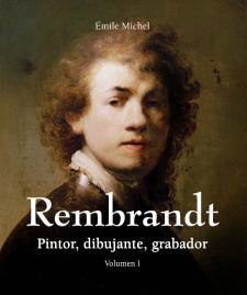 """Rembrandt: pintor, dibujante, grabador"", de Émile Michel [Reseña]"