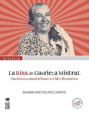 La risa de Gabriela Mistral, de Maximiliano Salinas Campos [Reseña]